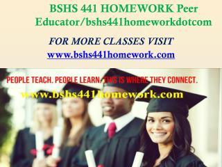 BSHS 441 HOMEWORK Peer Educator/bshs441homeworkdotcom