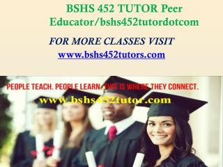 BSHS 452 TUTOR Peer Educator/bshs452tutordotcom