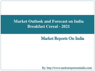 Market Outlook and Forecast on India Breakfast Cereal - 2021