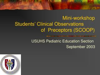 Mini-workshop Students  Clinical Observations      of  Preceptors SCOOP