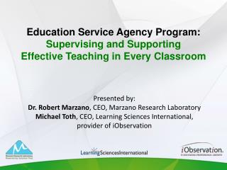Presented by: Dr. Robert Marzano, CEO, Marzano Research Laboratory Michael Toth, CEO, Learning Sciences International, p