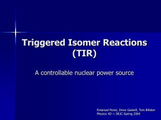 Triggered Isomer Reactions TIR  A controllable nuclear power source