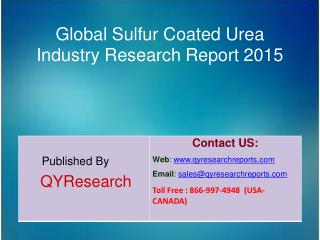 Global Sulfur Coated Urea Market 2015 Industry Development, Research, Forecasts, Growth, Insights, Outlook, Study and Ov