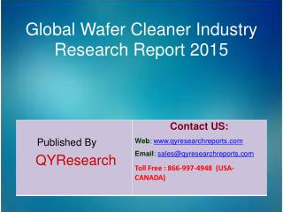Global Wafer Cleaner Market 2015 Industry Shares, Insights,Applications, Development, Growth, Overview and Demands