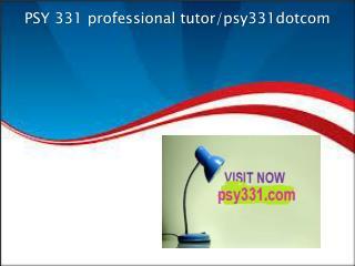 PSY 331 professional tutor/psy331dotcom