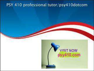 PSY 410 professional tutor/psy410dotcom