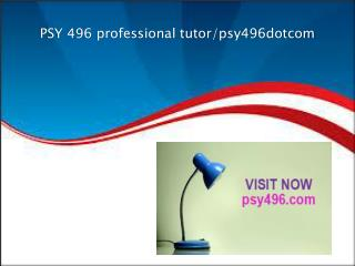 PSY 496 professional tutor/psy496dotcom