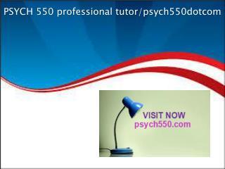PSYCH 550 professional tutor/psych550dotcom