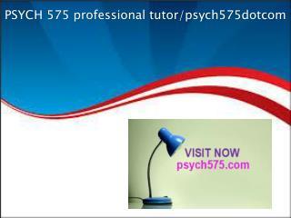 PSYCH 575 professional tutor/psych575dotcom