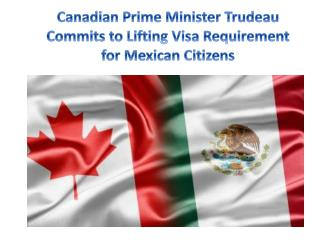 Canadian Prime Minister Trudeau Commits to Lifting Visa Requirement for Mexican Citizens