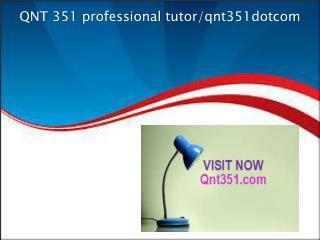 QNT 351 professional tutor/qnt351dotcom