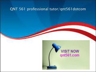 QNT 561 professional tutor/qnt561dotcom