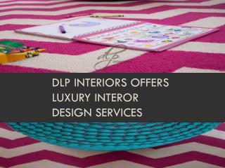 DLP Interiors offers luxury interor design services