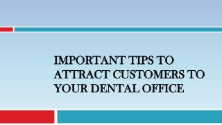 Important Tips to Attract Customers to Your Dental Office