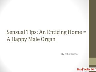 Sensual Tips: An Enticing Home = A Happy Male Organ