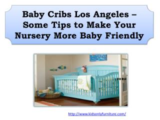 Baby Cribs Los Angeles – Some Tips to Make Your Nursery More Baby Friendly