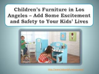 Children's Furniture in Los Angeles – Add Some Excitement and Safety to Your Kids' Lives