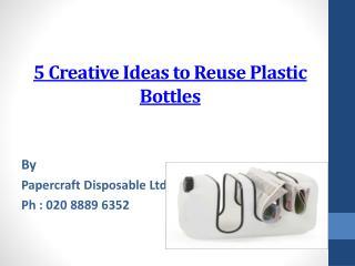 5 creative ideas to reuse plastic bottles