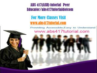 ABS 417 Tutorial Peer Educator/abs417tutorialdotcom