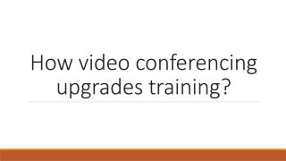 How video conferencing upgrades training?