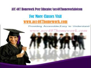 ACC 407 Homework peer Educator/acc407homeworkdotcom