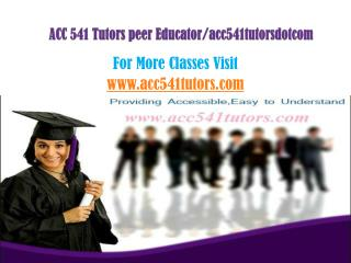 ACC 541 Tutors peer Educator/acc541tutorsdotcom