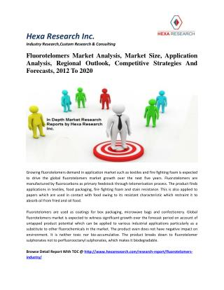 Fluorotelomers Market Analysis, Market Size, Application Analysis, Regional Outlook, Competitive Strategies And Forecast