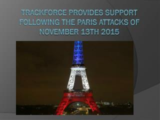 Trackforce provides support following the Paris attacks of November 13th 2015