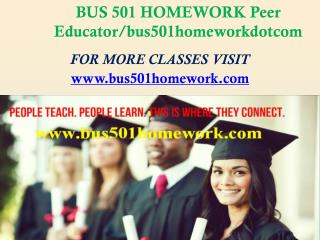 BUS 501 HOMEWORK Peer Educator/bus501homeworkdotcom