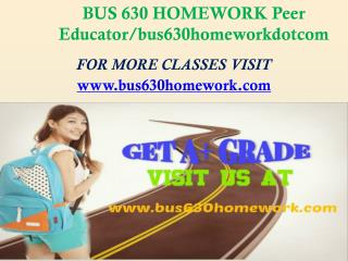 BUS 630 HOMEWORK Peer Educator/bus630homeworkdotcom