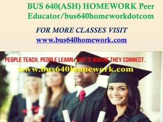 BUS 640(ASH) HOMEWORK Peer Educator/bus640homeworkdotcom