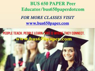 BUS 650 PAPER Peer Educator/bus650paperdotcom