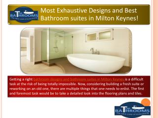 Most Exhaustive Designs and Best Bathroom suites in Milton Keynes!