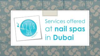 Services offered at nail spas in Dubai