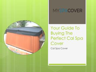 Your Guide To Buying The Perfect Cal Spa Cover