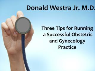 Donald Westra Jr. M.D. - Slideshow on medical pratice