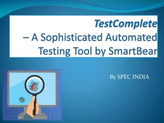 TestComplete � A Sophisticated Automated Testing Tool by SmartBear