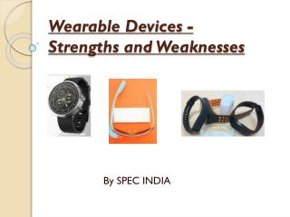 Wearable Devices - Strengths and Weaknesses