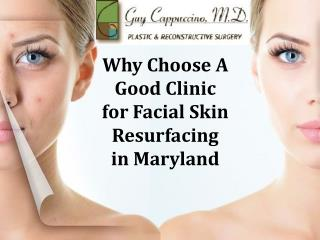 Why Choose A Good Clinic for Facial Skin Resurfacing in Maryland
