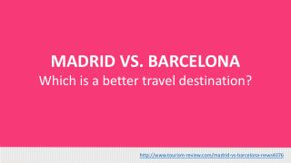 MADRID VS. BARCELONA - Which is a better travel destination
