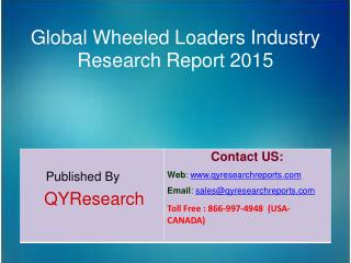 Global Wheeled Loaders Market 2015 Industry Shares, Insights,Applications, Development, Growth, Overview and Demands