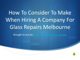 How To Consider To Make When Hiring A Company For Glass Repairs Melbourne