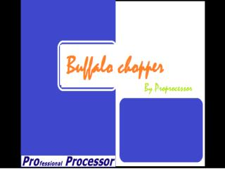 Buffalo Chopper By Proprocesor