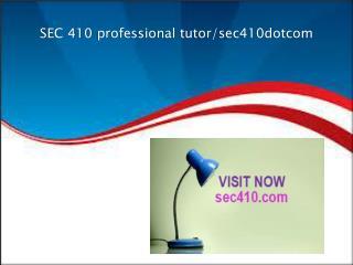 SEC 410 professional tutor/sec410dotcom