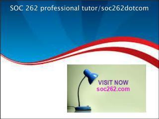 SOC 262 professional tutor/soc262dotcom