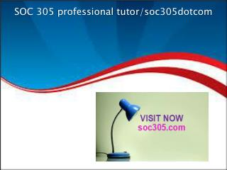 SOC 305 professional tutor/soc305dotcom