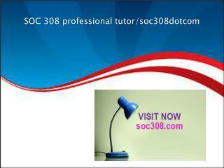 SOC 308 professional tutor/soc308dotcom