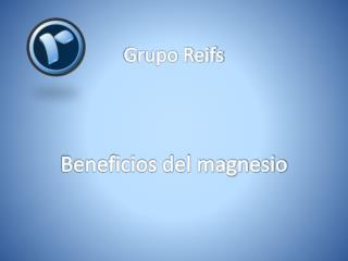 Gupo Reifs | Beneficios del Magnesio