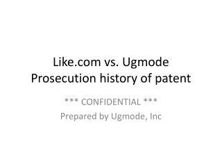 Like vs. Ugmode Prosecution history of patent