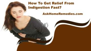 How To Get Relief From Indigestion Fast?